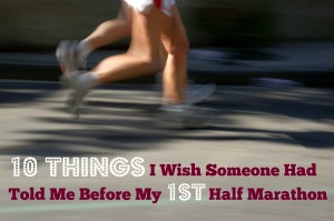 10 Things I Wish Someone Had Told Me Before My First Half Marathon